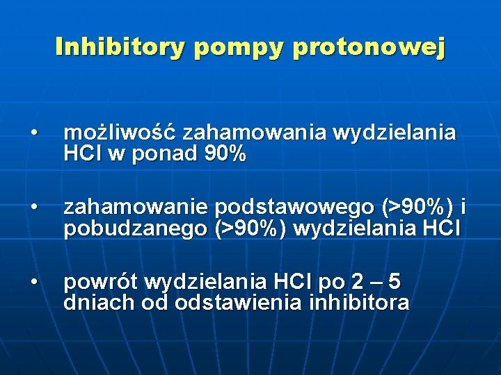 Inhibitory pompy protonowej • możliwość zahamowania wydzielania HCl w ponad 90% • zahamowanie podstawowego