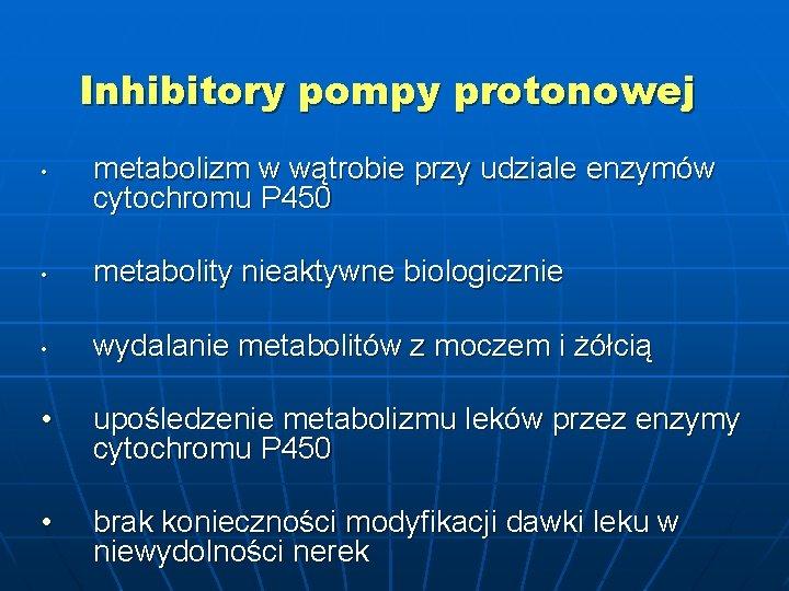 Inhibitory pompy protonowej • metabolizm w wątrobie przy udziale enzymów cytochromu P 450 •