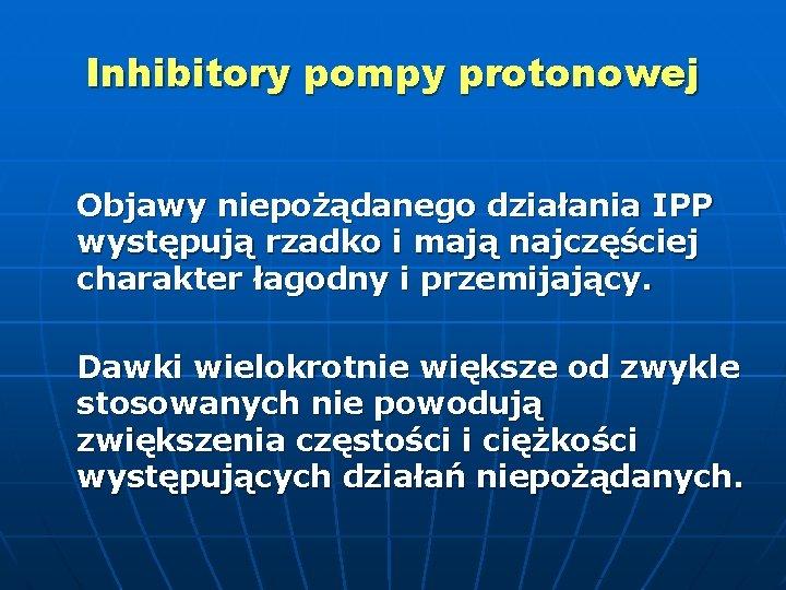 Inhibitory pompy protonowej Objawy niepożądanego działania IPP występują rzadko i mają najczęściej charakter łagodny