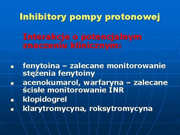 Inhibitory pompy protonowej Interakcje o potencjalnym znaczeniu klinicznym: n n fenytoina – zalecane monitorowanie