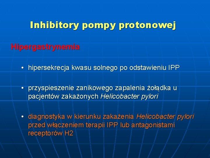 Inhibitory pompy protonowej Hipergastrynemia • hipersekrecja kwasu solnego po odstawieniu IPP • przyspieszenie zanikowego
