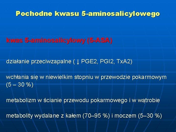 Pochodne kwasu 5 -aminosalicylowego kwas 5 -aminosalicylowy (5 -ASA) działanie przeciwzapalne ( ↓ PGE
