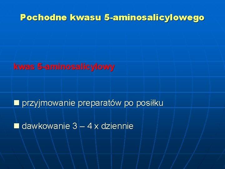 Pochodne kwasu 5 -aminosalicylowego kwas 5 -aminosalicylowy n przyjmowanie preparatów po posiłku n dawkowanie