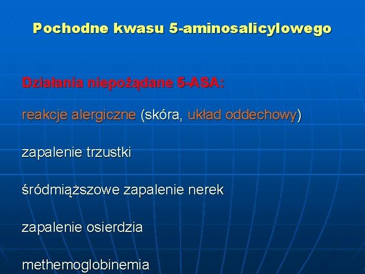 Pochodne kwasu 5 -aminosalicylowego Działania niepożądane 5 -ASA: reakcje alergiczne (skóra, układ oddechowy) zapalenie