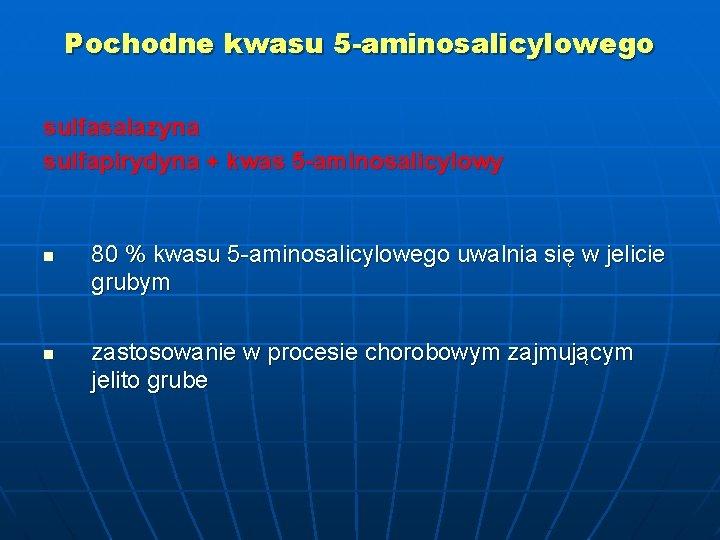Pochodne kwasu 5 -aminosalicylowego sulfasalazyna sulfapirydyna + kwas 5 -aminosalicylowy n n 80 %