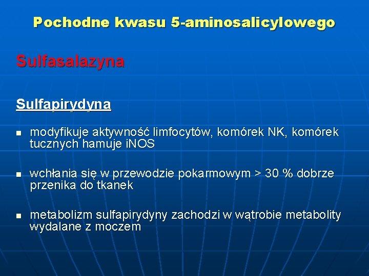 Pochodne kwasu 5 -aminosalicylowego Sulfasalazyna Sulfapirydyna n n n modyfikuje aktywność limfocytów, komórek NK,