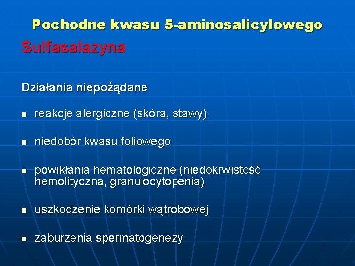 Pochodne kwasu 5 -aminosalicylowego Sulfasalazyna Działania niepożądane n reakcje alergiczne (skóra, stawy) n niedobór