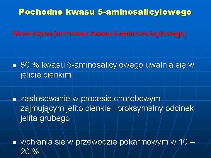 Pochodne kwasu 5 -aminosalicylowego Mesalazyna (monomer kwasu 5 -aminosalicylowego) n n n 80 %