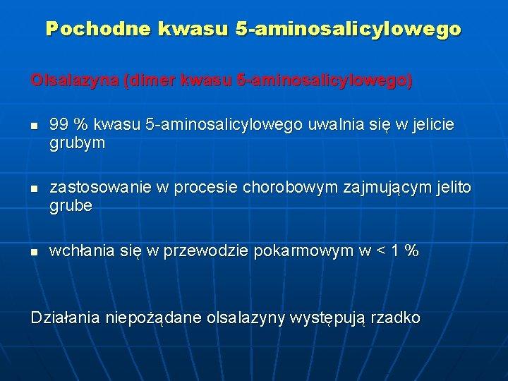 Pochodne kwasu 5 -aminosalicylowego Olsalazyna (dimer kwasu 5 -aminosalicylowego) n n n 99 %