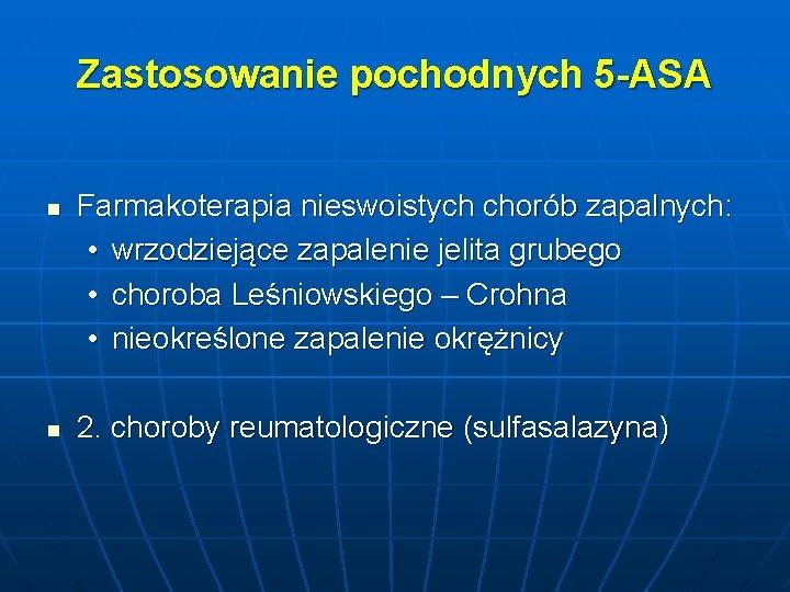 Zastosowanie pochodnych 5 -ASA n n Farmakoterapia nieswoistych chorób zapalnych: • wrzodziejące zapalenie jelita