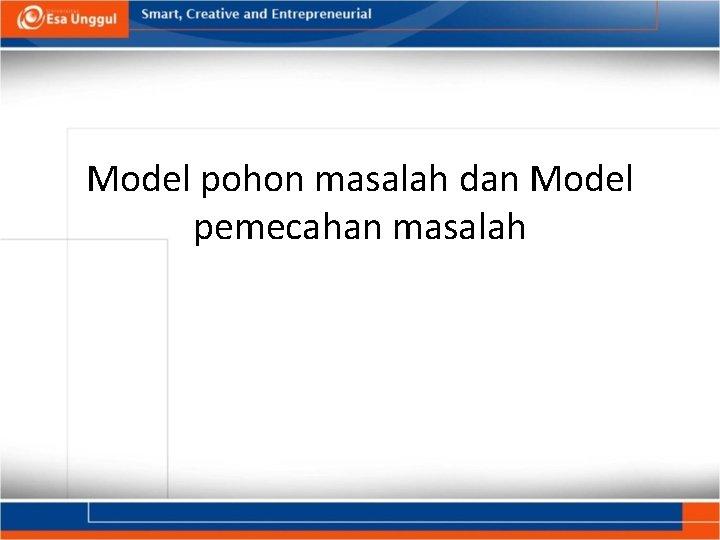 Model pohon masalah dan Model pemecahan masalah