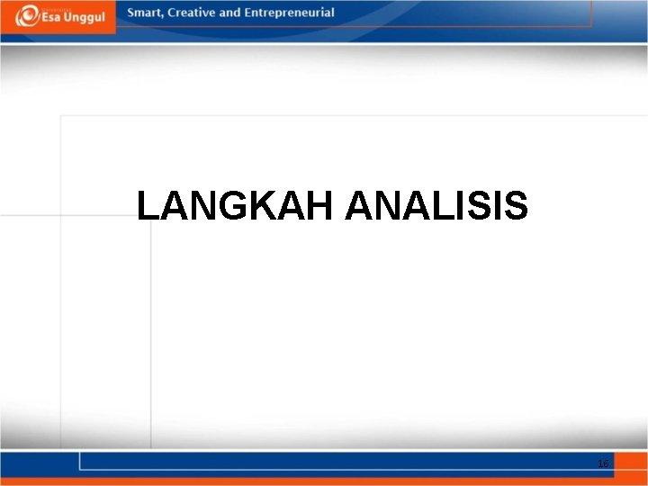 LANGKAH ANALISIS 16