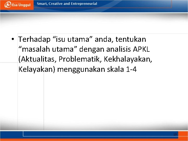 """• Terhadap """"isu utama"""" anda, tentukan """"masalah utama"""" dengan analisis APKL (Aktualitas, Problematik,"""
