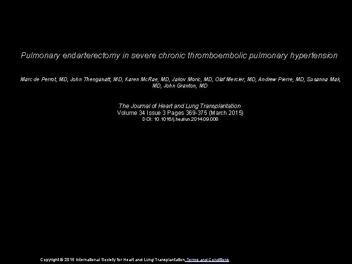 Pulmonary endarterectomy in severe chronic thromboembolic pulmonary hypertension Marc de Perrot, MD, John Thenganatt,