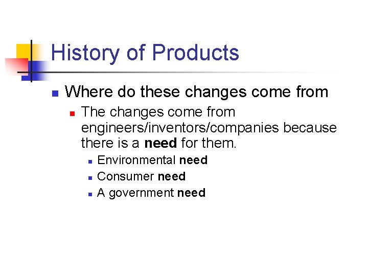 History of Products n Where do these changes come from n The changes come