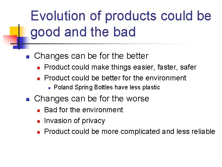 Evolution of products could be good and the bad n Changes can be for