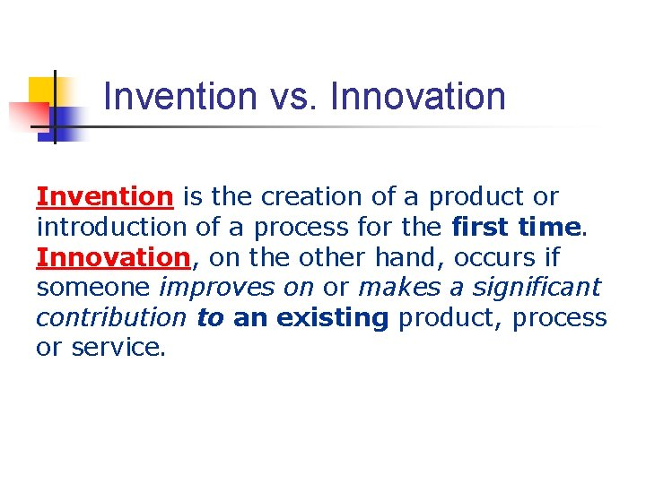 Invention vs. Innovation Invention is the creation of a product or introduction of a