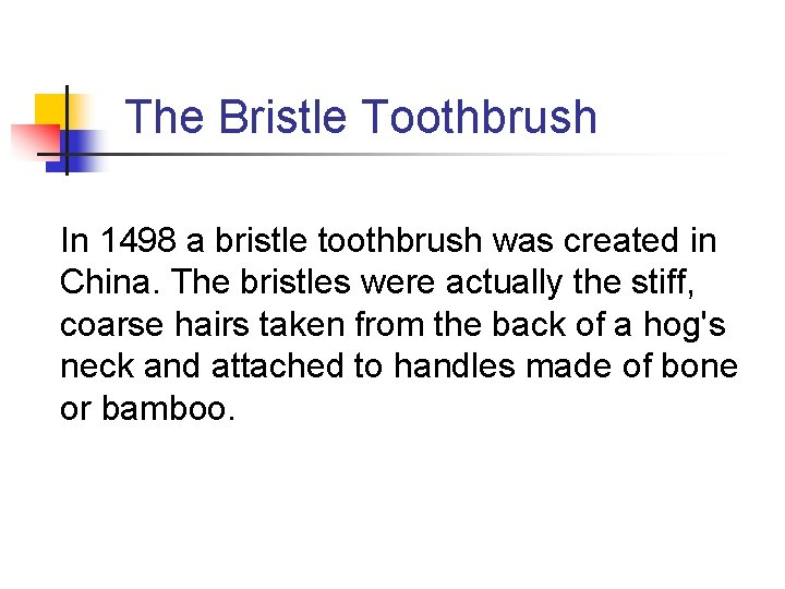 The Bristle Toothbrush In 1498 a bristle toothbrush was created in China. The bristles