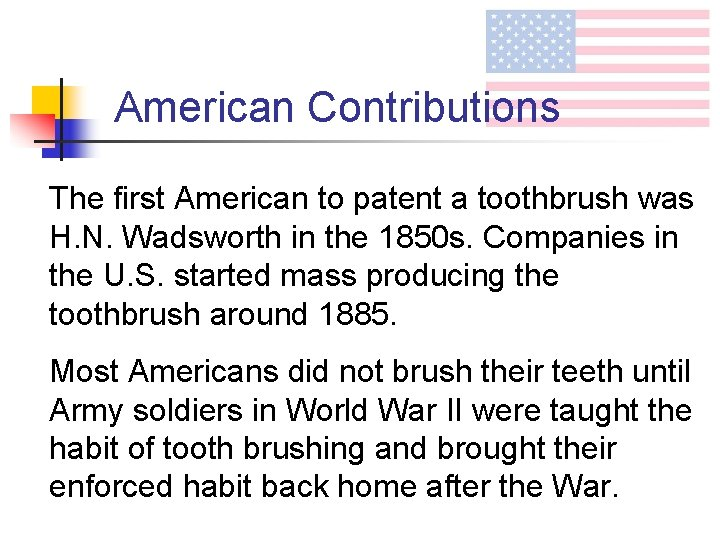 American Contributions The first American to patent a toothbrush was H. N. Wadsworth in