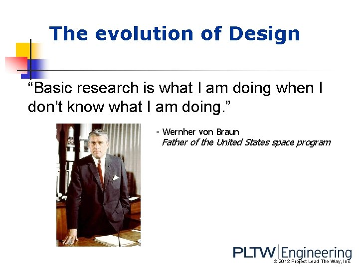 """The evolution of Design """"Basic research is what I am doing when I don't"""