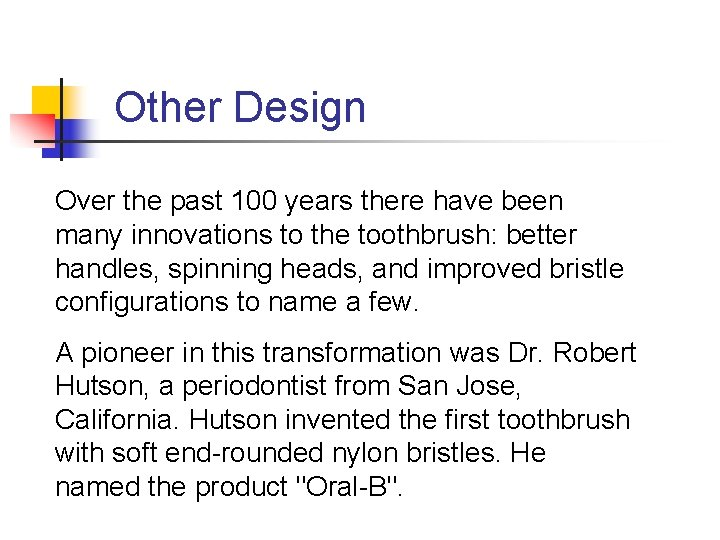 Other Design Over the past 100 years there have been many innovations to the