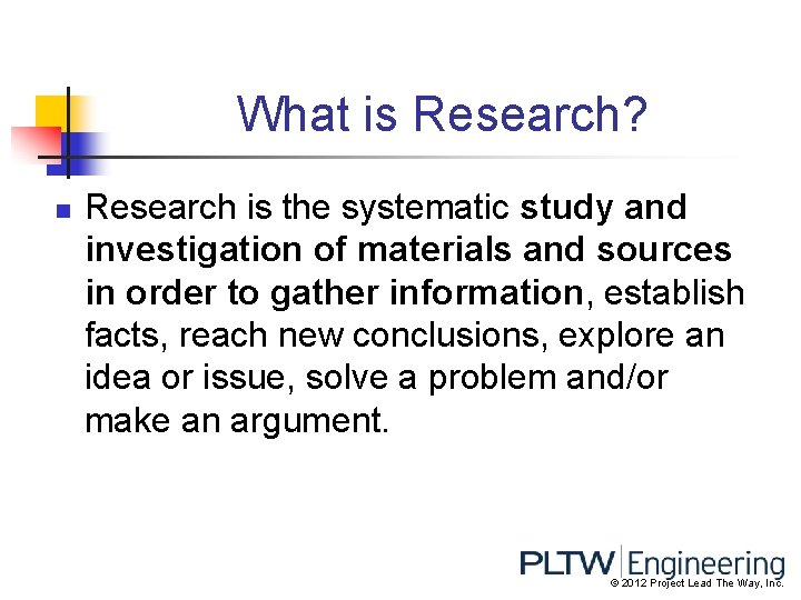 What is Research? n Research is the systematic study and investigation of materials and