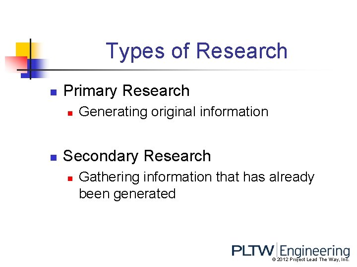 Types of Research n Primary Research n n Generating original information Secondary Research n