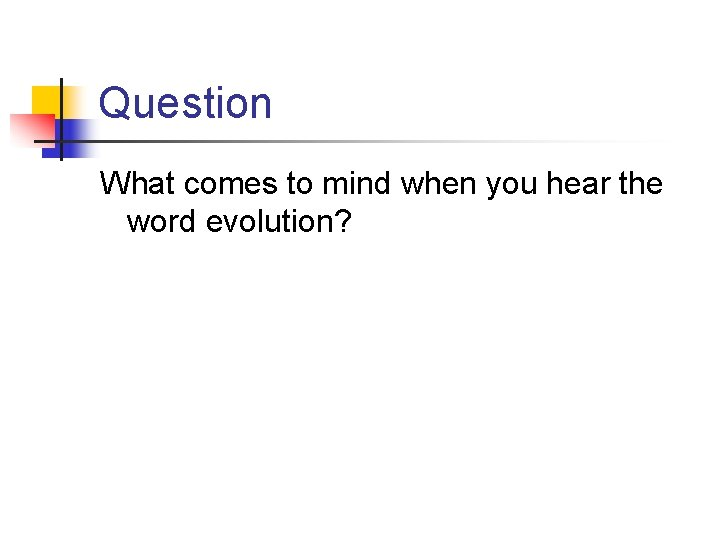 Question What comes to mind when you hear the word evolution?