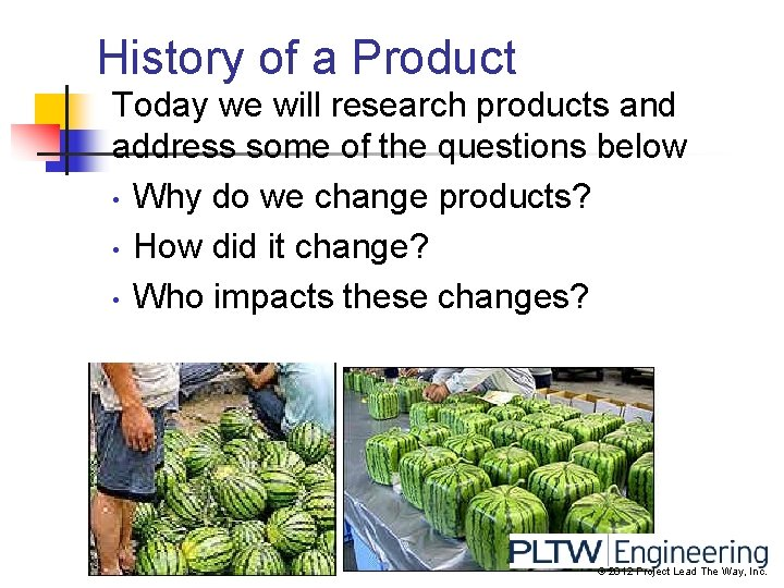 History of a Product Today we will research products and address some of the