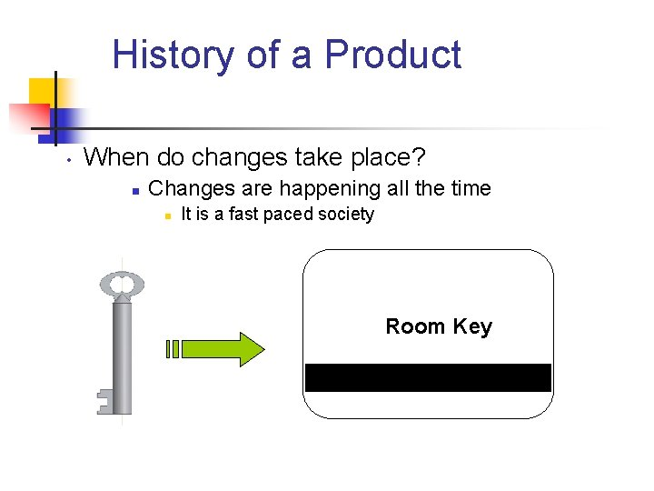 History of a Product • When do changes take place? n Changes are happening