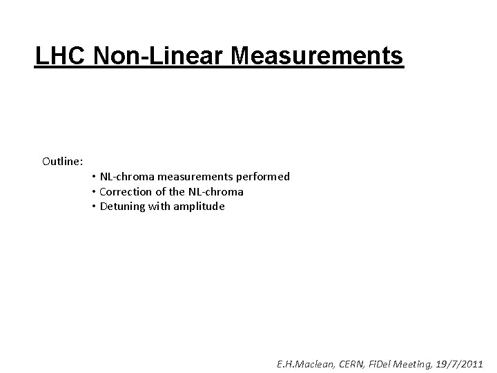 LHC Non-Linear Measurements Outline: • NL-chroma measurements performed • Correction of the NL-chroma •
