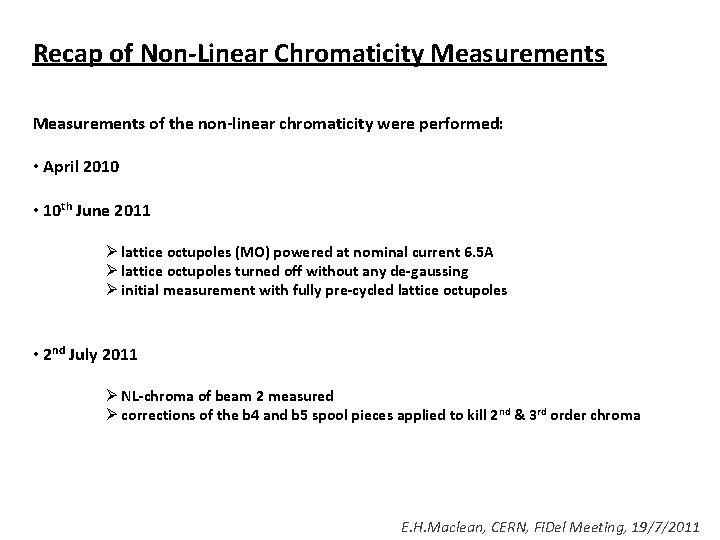 Recap of Non-Linear Chromaticity Measurements of the non-linear chromaticity were performed: • April 2010