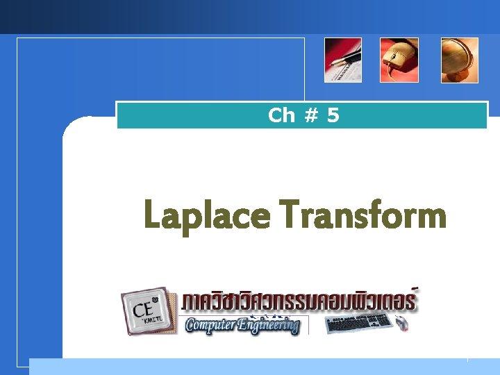 Ch # 5 Laplace Transform Company LOGO 1