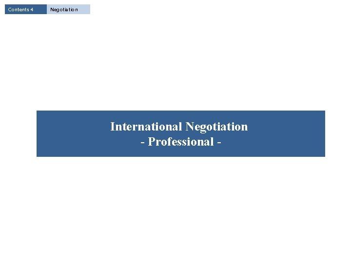 Contents 4 Negotiation International Negotiation - Professional -