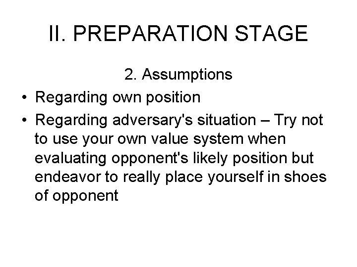 II. PREPARATION STAGE 2. Assumptions • Regarding own position • Regarding adversary's situation –