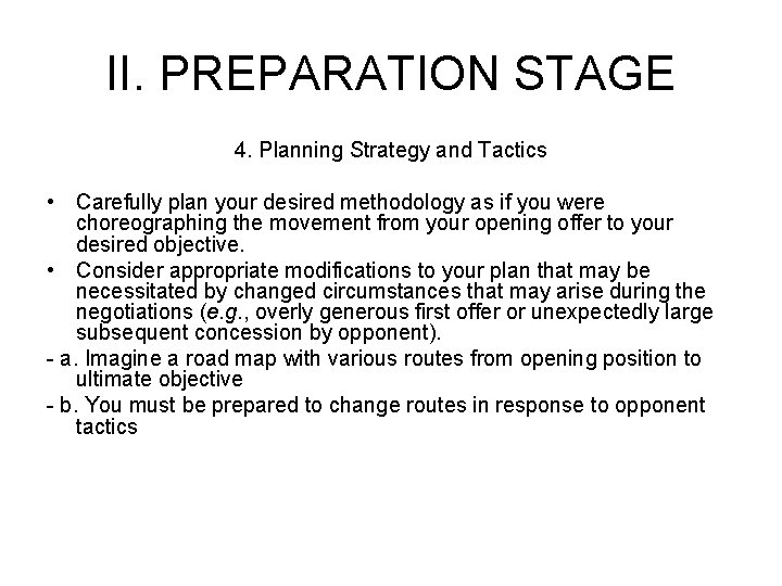 II. PREPARATION STAGE 4. Planning Strategy and Tactics • Carefully plan your desired methodology