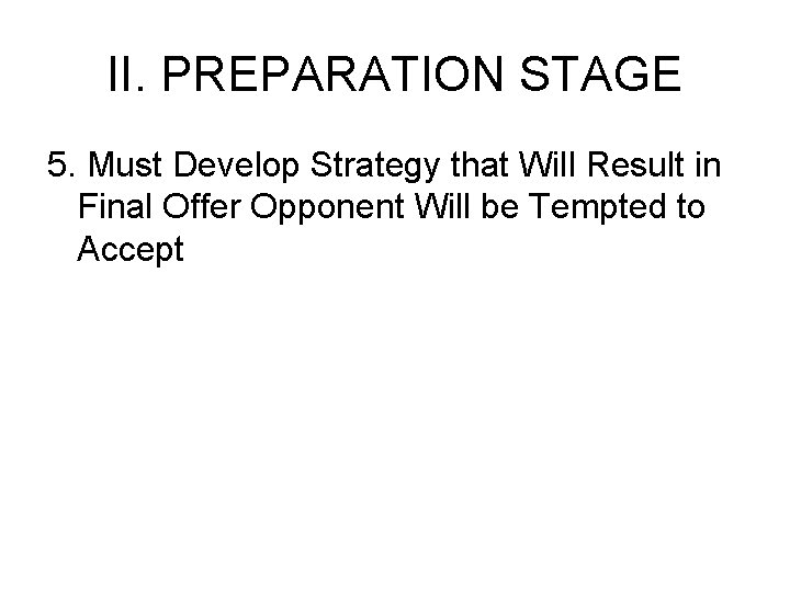 II. PREPARATION STAGE 5. Must Develop Strategy that Will Result in Final Offer Opponent