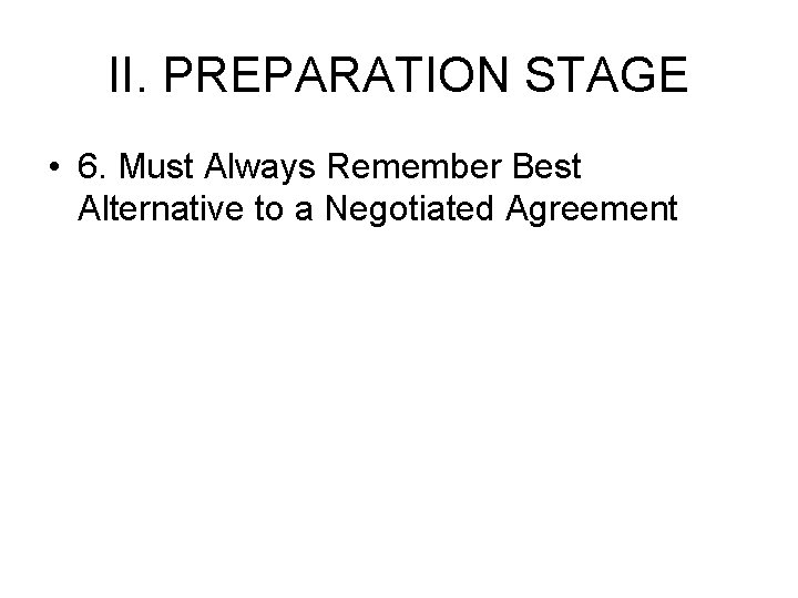 II. PREPARATION STAGE • 6. Must Always Remember Best Alternative to a Negotiated Agreement