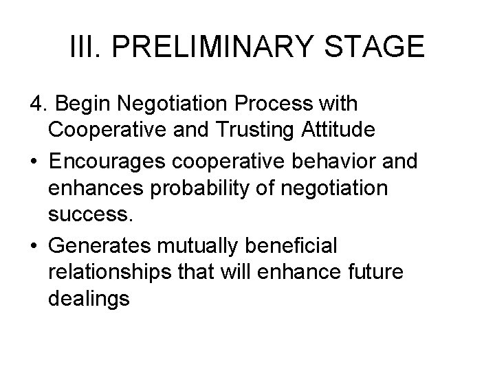 III. PRELIMINARY STAGE 4. Begin Negotiation Process with Cooperative and Trusting Attitude • Encourages