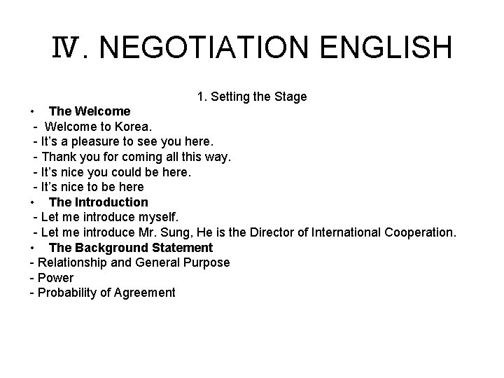 Ⅳ. NEGOTIATION ENGLISH 1. Setting the Stage • The Welcome - Welcome to Korea.