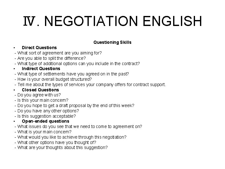 Ⅳ. NEGOTIATION ENGLISH Questioning Skills • Direct Questions - What sort of agreement are