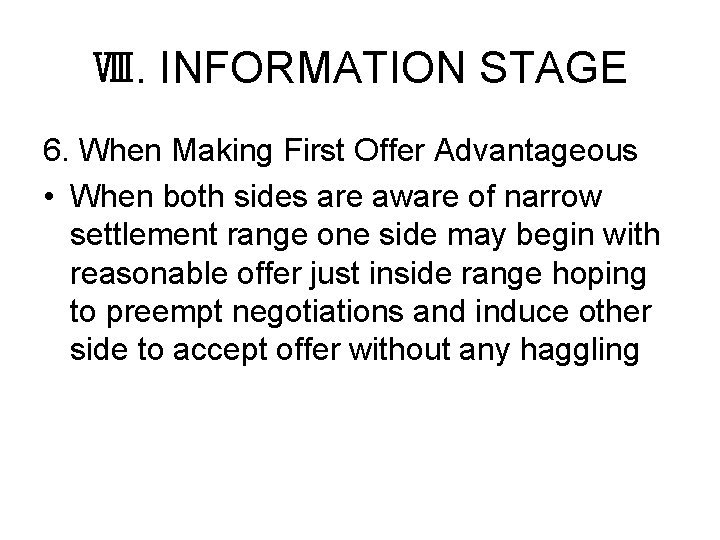 Ⅷ. INFORMATION STAGE 6. When Making First Offer Advantageous • When both sides are