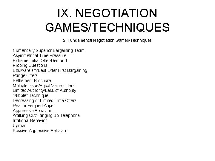 IX. NEGOTIATION GAMES/TECHNIQUES 2. Fundamental Negotiation Games/Techniques Numerically Superior Bargaining Team Asymmetrical Time Pressure