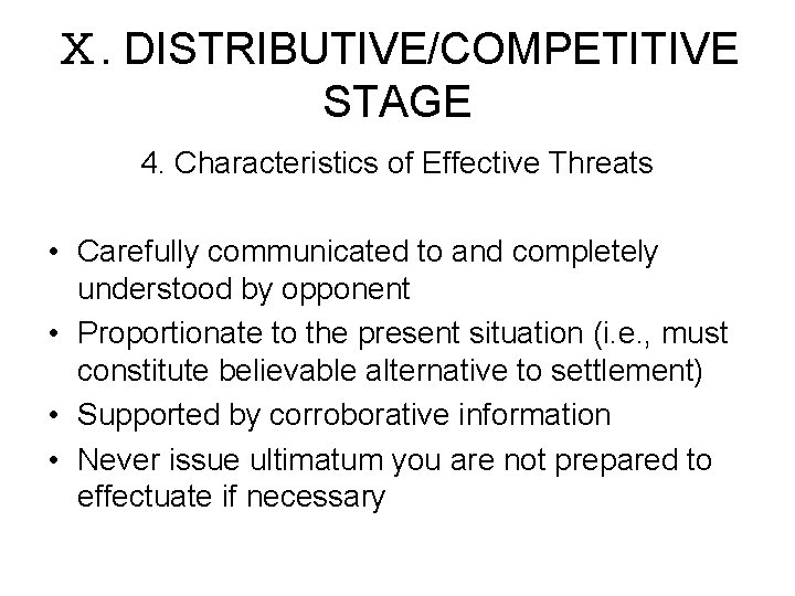 Ⅹ. DISTRIBUTIVE/COMPETITIVE STAGE 4. Characteristics of Effective Threats • Carefully communicated to and completely