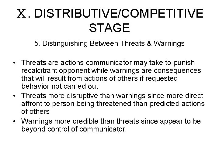 Ⅹ. DISTRIBUTIVE/COMPETITIVE STAGE 5. Distinguishing Between Threats & Warnings • Threats are actions communicator