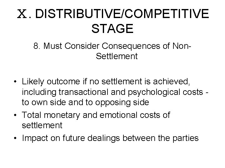 Ⅹ. DISTRIBUTIVE/COMPETITIVE STAGE 8. Must Consider Consequences of Non. Settlement • Likely outcome if