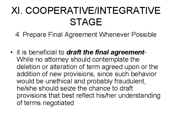 XI. COOPERATIVE/INTEGRATIVE STAGE 4. Prepare Final Agreement Whenever Possible • it is beneficial to