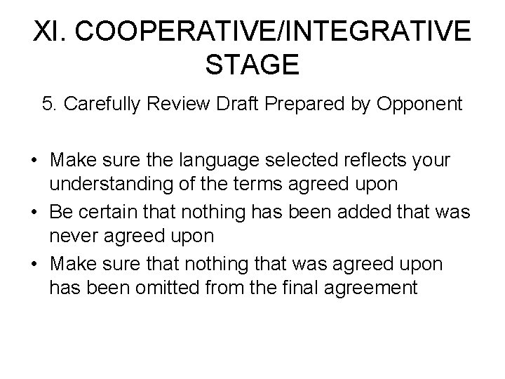 XI. COOPERATIVE/INTEGRATIVE STAGE 5. Carefully Review Draft Prepared by Opponent • Make sure the