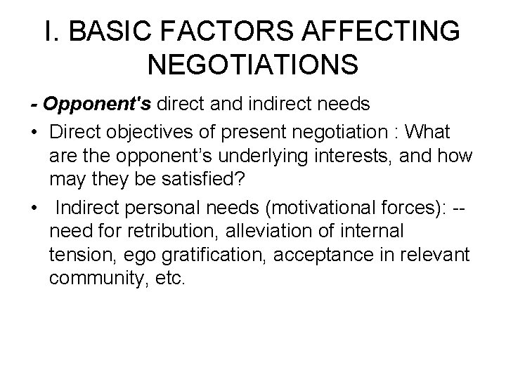 I. BASIC FACTORS AFFECTING NEGOTIATIONS - Opponent's direct and indirect needs • Direct objectives