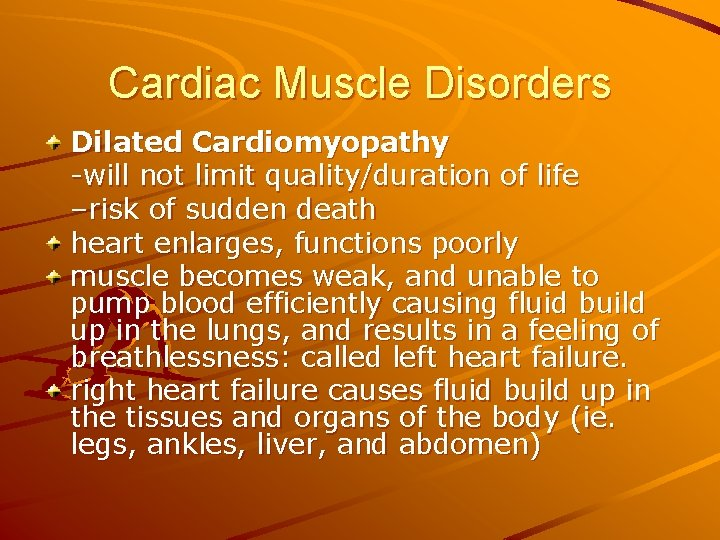 Cardiac Muscle Disorders Dilated Cardiomyopathy -will not limit quality/duration of life –risk of sudden